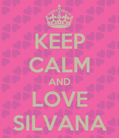 Poster: KEEP CALM AND LOVE SILVANA
