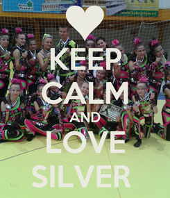 Poster: KEEP CALM AND LOVE SILVER