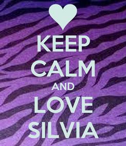 Poster: KEEP CALM AND LOVE SILVIA