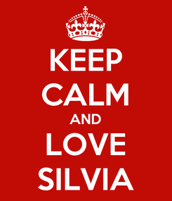 Poster: KEEP CALM AND LOVE SILVIA