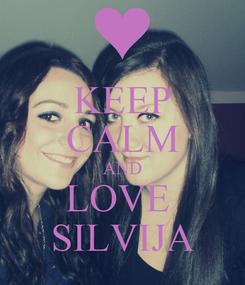 Poster: KEEP CALM AND LOVE  SILVIJA