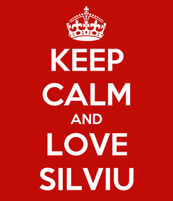Poster: KEEP CALM AND LOVE SILVIU