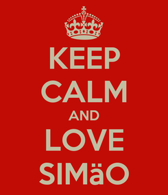 Poster: KEEP CALM AND LOVE SIMäO
