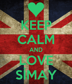 Poster: KEEP CALM AND LOVE SİMAY