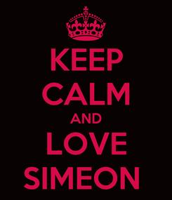 Poster: KEEP CALM AND LOVE SIMEON