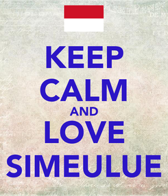 Poster: KEEP CALM AND LOVE SIMEULUE