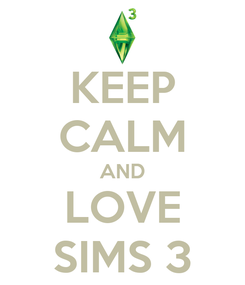 Poster: KEEP CALM AND LOVE SIMS 3
