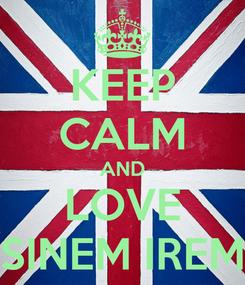 Poster: KEEP CALM AND LOVE SINEM IREM