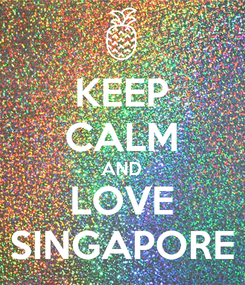 Poster: KEEP CALM AND LOVE SINGAPORE