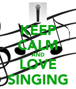 Poster: KEEP CALM AND LOVE SINGING