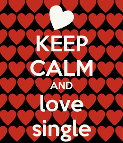Poster: KEEP CALM AND love single