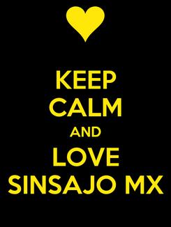 Poster: KEEP CALM AND LOVE SINSAJO MX