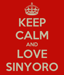 Poster: KEEP CALM AND LOVE SINYORO