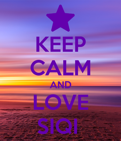 Poster: KEEP CALM AND LOVE SIQI