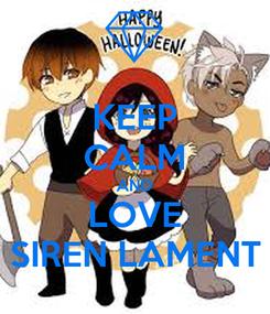 Poster: KEEP CALM AND LOVE SIREN LAMENT
