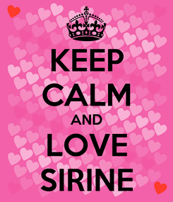 Poster: KEEP CALM AND LOVE SIRINE