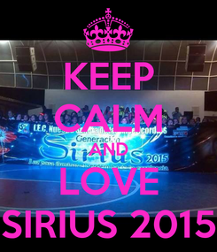 Poster: KEEP CALM AND LOVE SIRIUS 2015