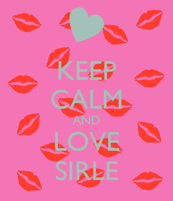 Poster: KEEP CALM AND LOVE SIRLE