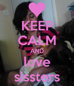 Poster: KEEP CALM AND love sissters