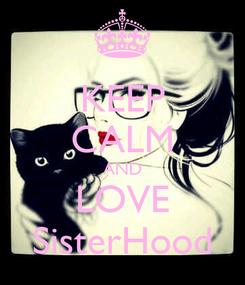 Poster: KEEP CALM AND LOVE SisterHood