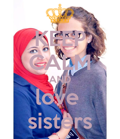 Poster: KEEP CALM AND love  sisters