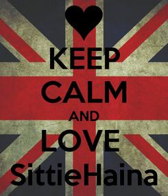 Poster: KEEP CALM AND LOVE  SittieHaina