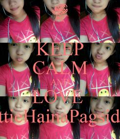 Poster: KEEP CALM AND LOVE  SittieHainaPagsidan