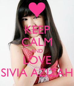 Poster: KEEP CALM AND LOVE SIVIA AZIZAH