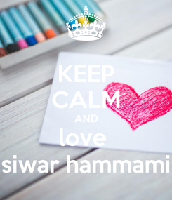 Poster: KEEP CALM AND love  siwar hammami