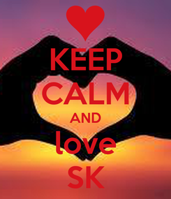 Poster: KEEP CALM AND love SK