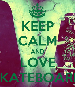 Poster: KEEP CALM AND LOVE SKATEBOARD