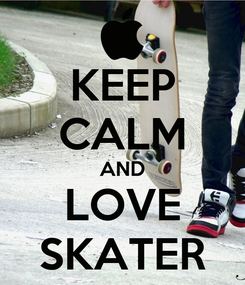 Poster: KEEP CALM AND LOVE SKATER