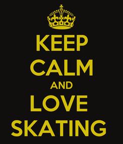 Poster: KEEP CALM AND LOVE  SKATING