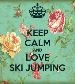 Poster: KEEP CALM AND LOVE SKI JUMPING