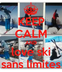Poster: KEEP CALM AND love ski sans limites