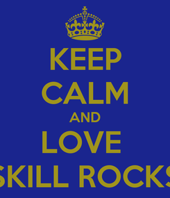 Poster: KEEP CALM AND LOVE  SKILL ROCKS