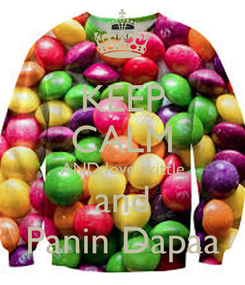 Poster: KEEP CALM AND love skittle and Panin Dapaa