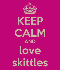 Poster: KEEP CALM AND love skittles