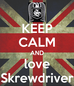 Poster: KEEP CALM AND love Skrewdriver