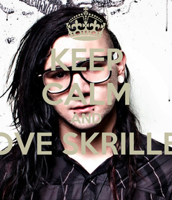 Poster: KEEP CALM AND LOVE SKRILLEX
