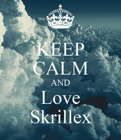 Poster: KEEP CALM AND Love Skrillex