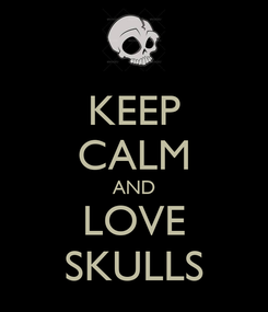 Poster: KEEP CALM AND LOVE SKULLS