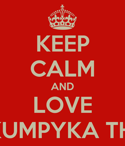 Poster: KEEP CALM AND LOVE SKUMPYKA THA