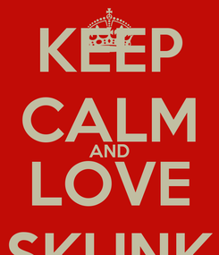 Poster: KEEP CALM AND LOVE SKUNK