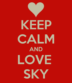 Poster: KEEP CALM AND LOVE  SKY