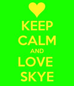 Poster: KEEP CALM AND LOVE  SKYE