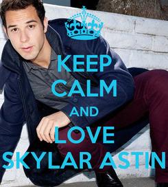 Poster: KEEP CALM AND LOVE SKYLAR ASTIN