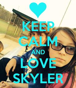 Poster: KEEP CALM AND LOVE SKYLER