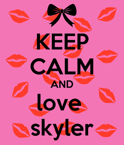 Poster: KEEP CALM AND love  skyler