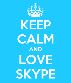 Poster: KEEP CALM AND LOVE SKYPE